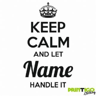 Keep Calm and let NAME Handle it T-shirt